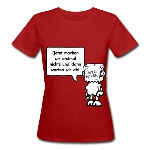 Jetzt machen wir erst mal nichts und dann warten wir ab! - Frauen Bio-T-Shirt