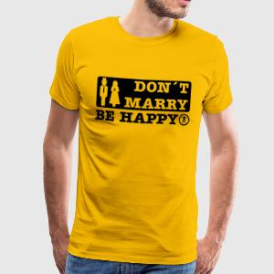 don´t marry be happy T-shirts - Mannen Premium T-shirt