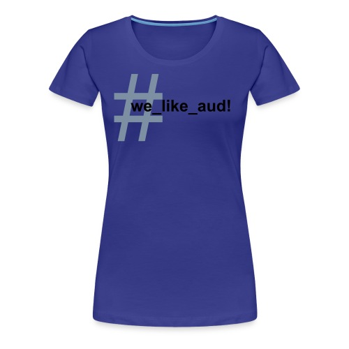 'we_like_aud! T-shirt - Frauen Premium T-Shirt
