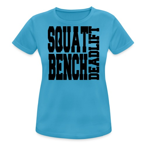 Squat, Bench, Deadlift  - Women's Breathable T-Shirt