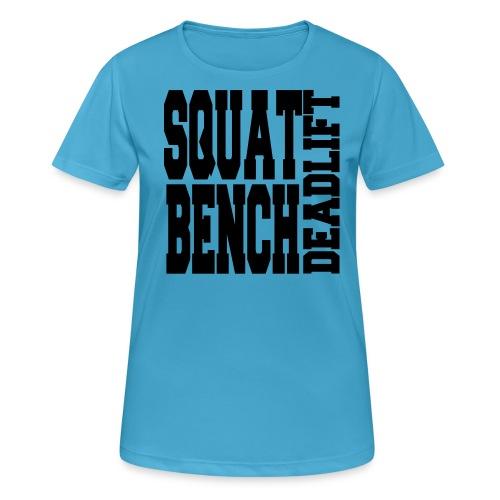 Squat, Bench, Deadlift  - Women's Breathable T-Shirt