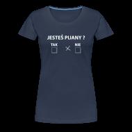 Koszulki ~ Koszulka damska Premium ~ jesteś pijany ?