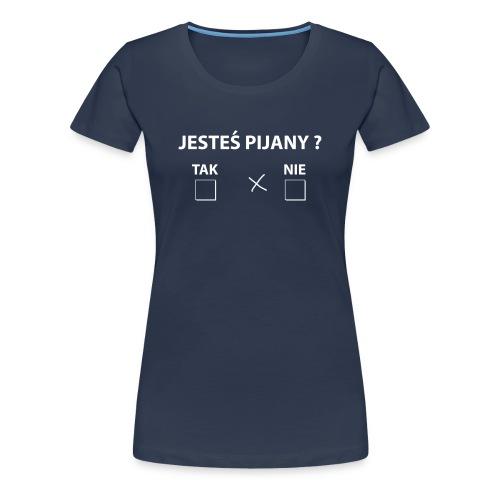 jesteś pijany ? - Koszulka damska Premium