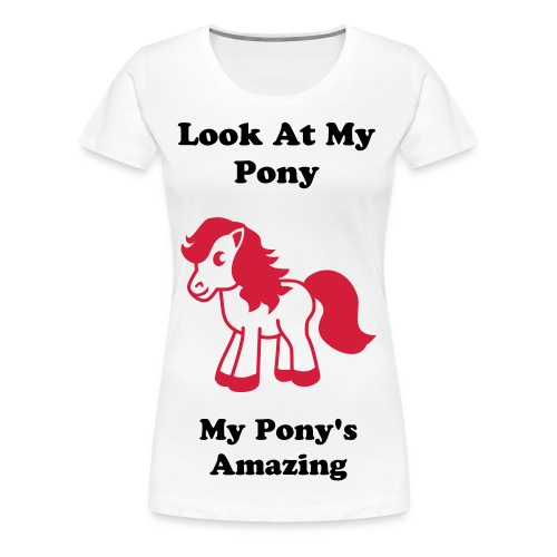 Lady's Look At My Pony T-Shirt - Women's Premium T-Shirt