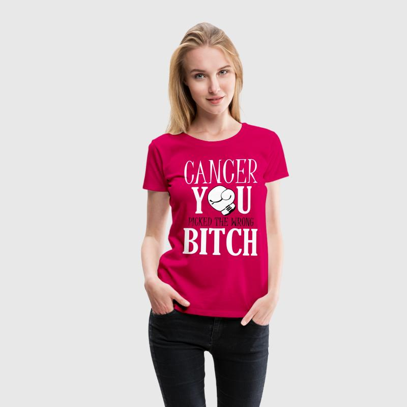 Cancer - you picked the wrong T-shirts - Dame premium T-shirt