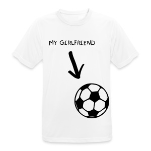 Soccer is my girlfriend T-Shirt - Men's Breathable T-Shirt