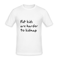 T-shirts ~ slim fit T-shirt ~ Fat kids are harder to kidnap