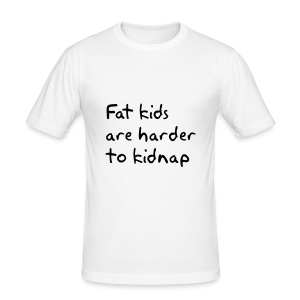 Fat kids are harder to kidnap - slim fit T-shirt