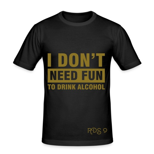 I Don't Need Fun Shirt - Men's Slim Fit T-Shirt