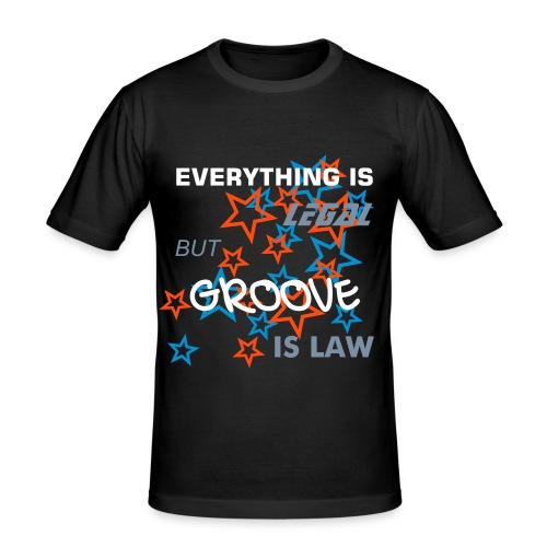 Everything is legal but groove is law - Männer Slim Fit T-Shirt