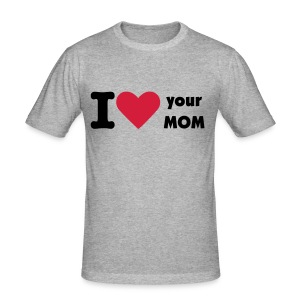 I love your mom - Men's Slim Fit T-Shirt