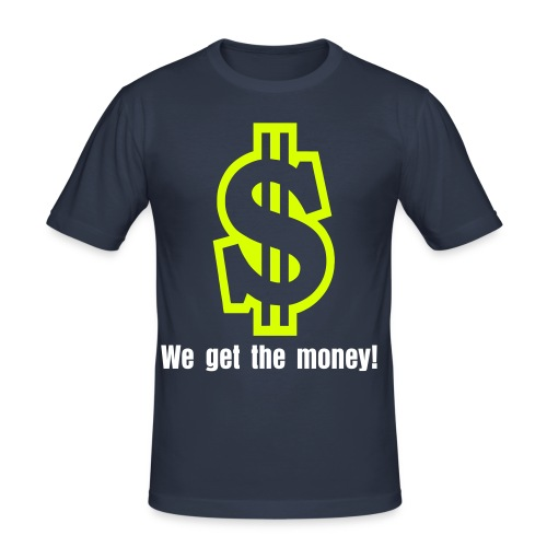 Mannen t-shirt slim fit - We get the money - slim fit T-shirt