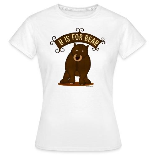 B is for Bear Women's T - Women's T-Shirt