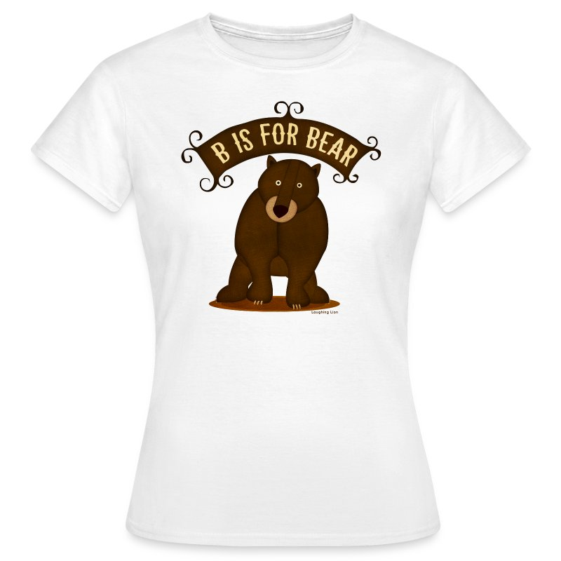 B is for Bear Women's T - Women's T-Shirt