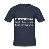 T-shirts ~ slim fit T-shirt ~ Fukushima, World Tour - 2011, Soon in your area
