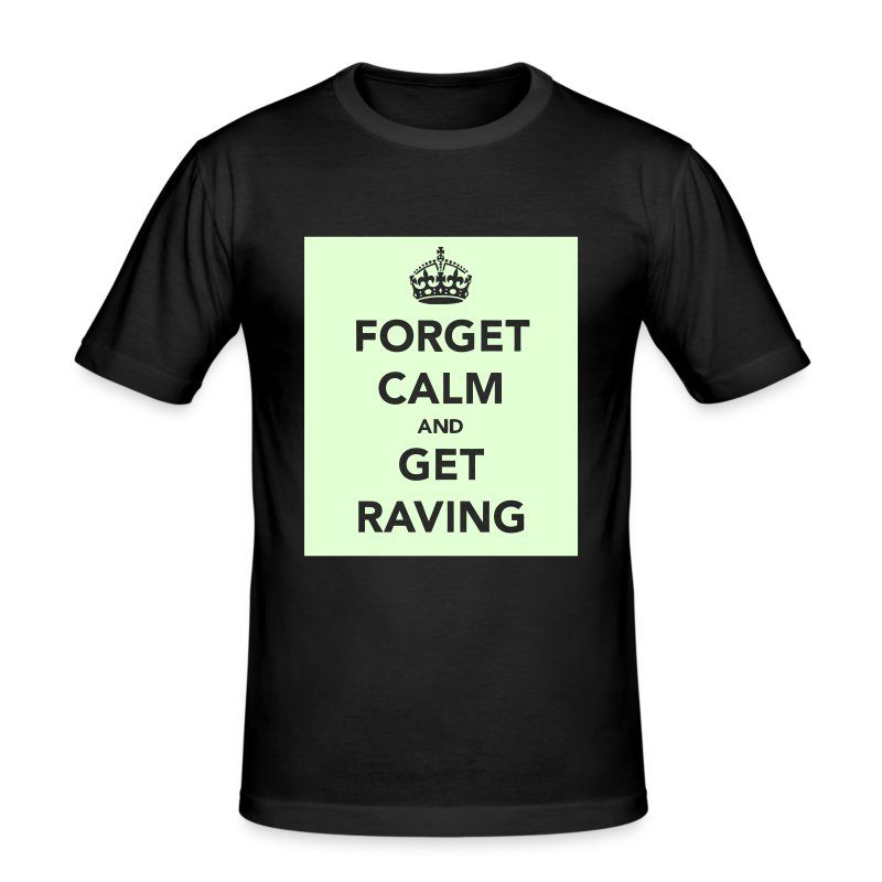 Glow in the Dark Forget Calm and get raving t-shirt - Men's Slim Fit T-Shirt