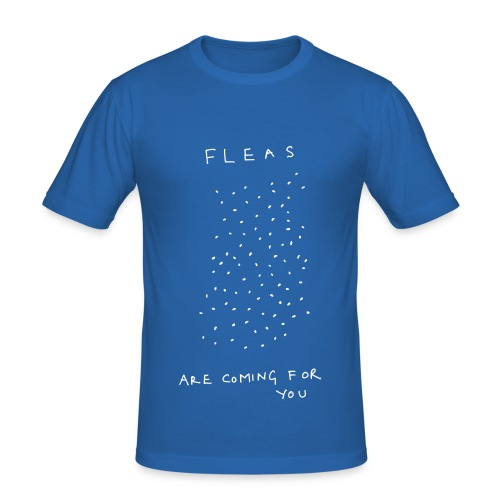Fleas Are Coming For You - Men's Slim Fit T-Shirt