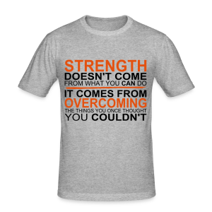 Strength comes from - Männer Slim Fit T-Shirt