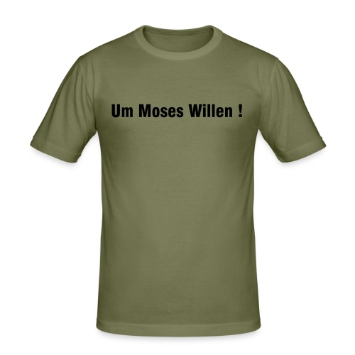 Um-Moses-Willen-Shirt - Männer Slim Fit T-Shirt