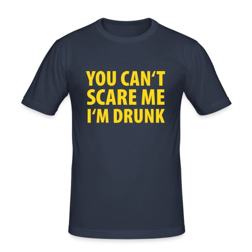 You can't scare me I'm drunk - Männer Slim Fit T-Shirt