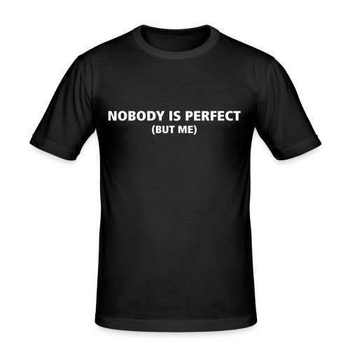 No Body is Perfect (But me) for MEN - Männer Slim Fit T-Shirt