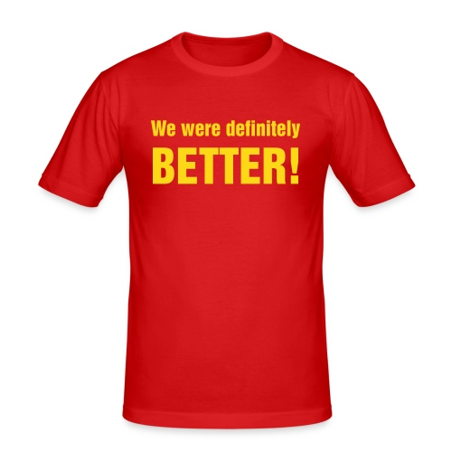 We Were Better! - Men's Slim Fit T-Shirt