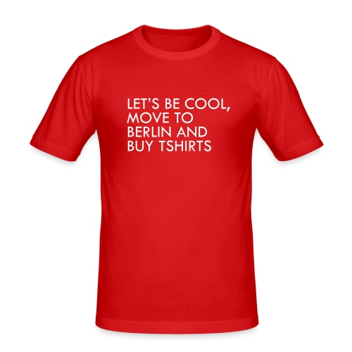 Let's be cool, move to Berlin and by TShirts - Men's Slim Fit T-Shirt