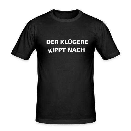 Der Klügere Kippt nach - Männer Slim Fit T-Shirt