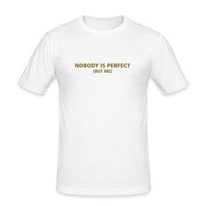 nobody is perfect (but me) - Männer Slim Fit T-Shirt