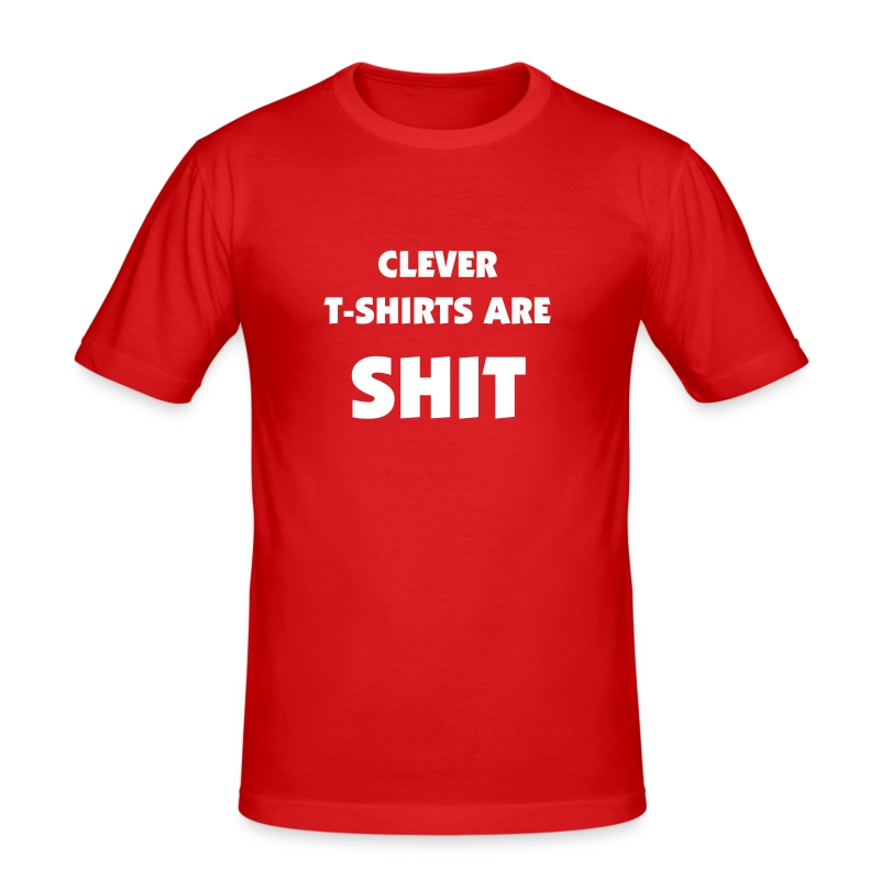 Clever T-Shirts Are Shit T-shirt | The Home of Kick Ass T-Shirts