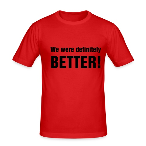 We were defintely better - slim fit T-shirt