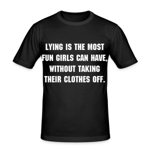 Lying Is The Most Fun Girls Can Have, Without Taking Her Clothes Off. - Männer Slim Fit T-Shirt