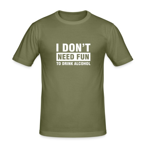 I don't need fun... - T-shirt près du corps Homme