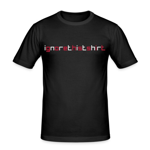 Ignore this shirt - slim fit T-shirt
