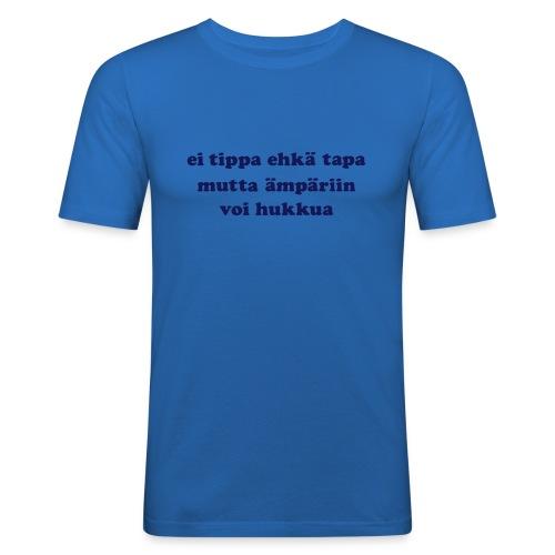 ei tippa tapa... - Miesten tyköistuva t-paita