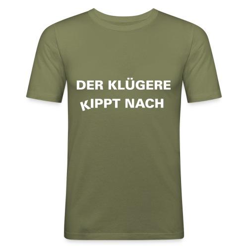 Der klueger Kippt - Männer Slim Fit T-Shirt