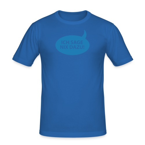 Ich sage nix dazu! - Männer Slim Fit T-Shirt