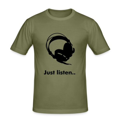 Just listen.. - slim fit T-shirt