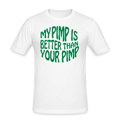 my pimp is better - Men's Slim Fit T-Shirt
