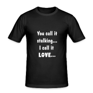 T-shirts ~ slim fit T-shirt ~ You call it stalking...i call it LOVE...
