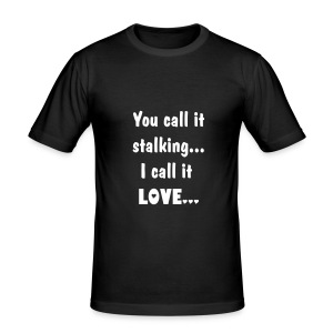 You call it stalking...i call it LOVE... - slim fit T-shirt