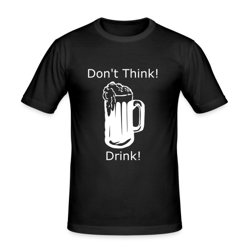 Don't think! Drink! - Men's Slim Fit T-Shirt