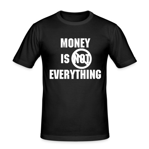 MONEY IS EVERYTHING - Men's Slim Fit T-Shirt