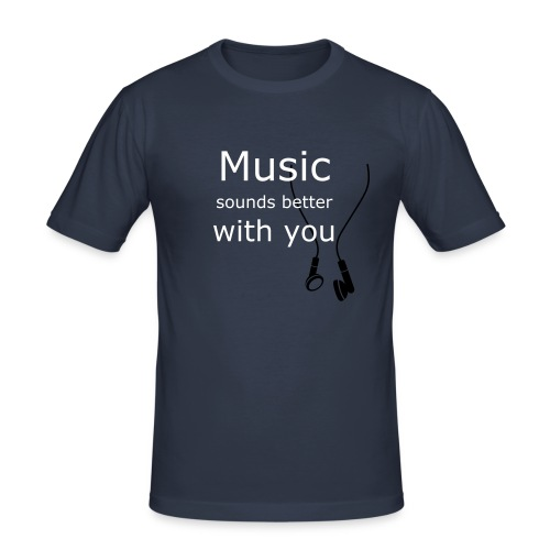 Music sounds better with you - slim fit T-shirt