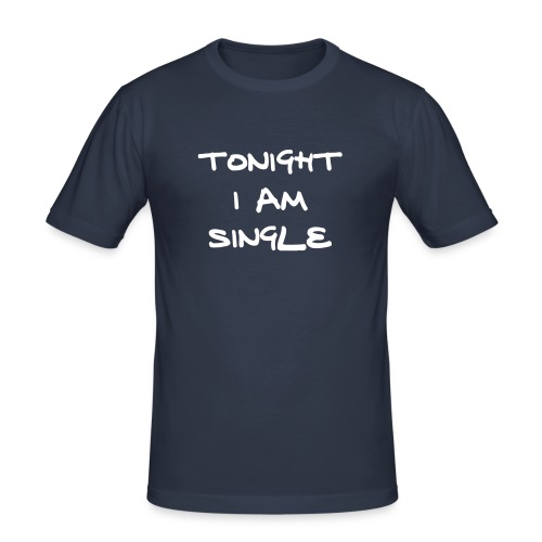 Tonight i'm single, And 24 hours open! - slim fit T-shirt