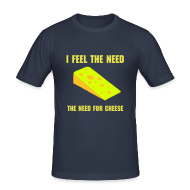 T-Shirts ~ Men's Slim Fit T-Shirt ~ I feel the need, the need for cheese!