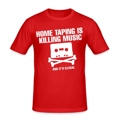 Home Taping Is Killing Music - slim fit T-shirt