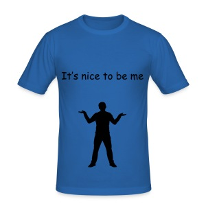 It's nice to be me. 5 - slim fit T-shirt