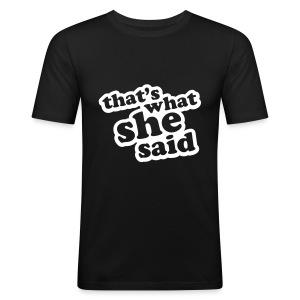That's What She Said. - Men's Slim Fit T-Shirt
