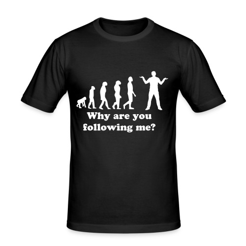Why are you following me? - Men's Slim Fit T-Shirt